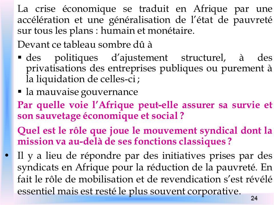 La crise économique se traduit en Afrique par une accélération et une généralisation de l'état de pauvreté sur tous les plans : humain et monétaire.