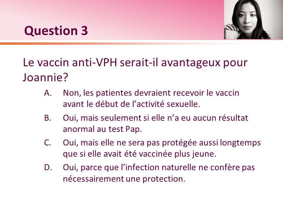 Question 3 Le vaccin anti-VPH serait-il avantageux pour Joannie
