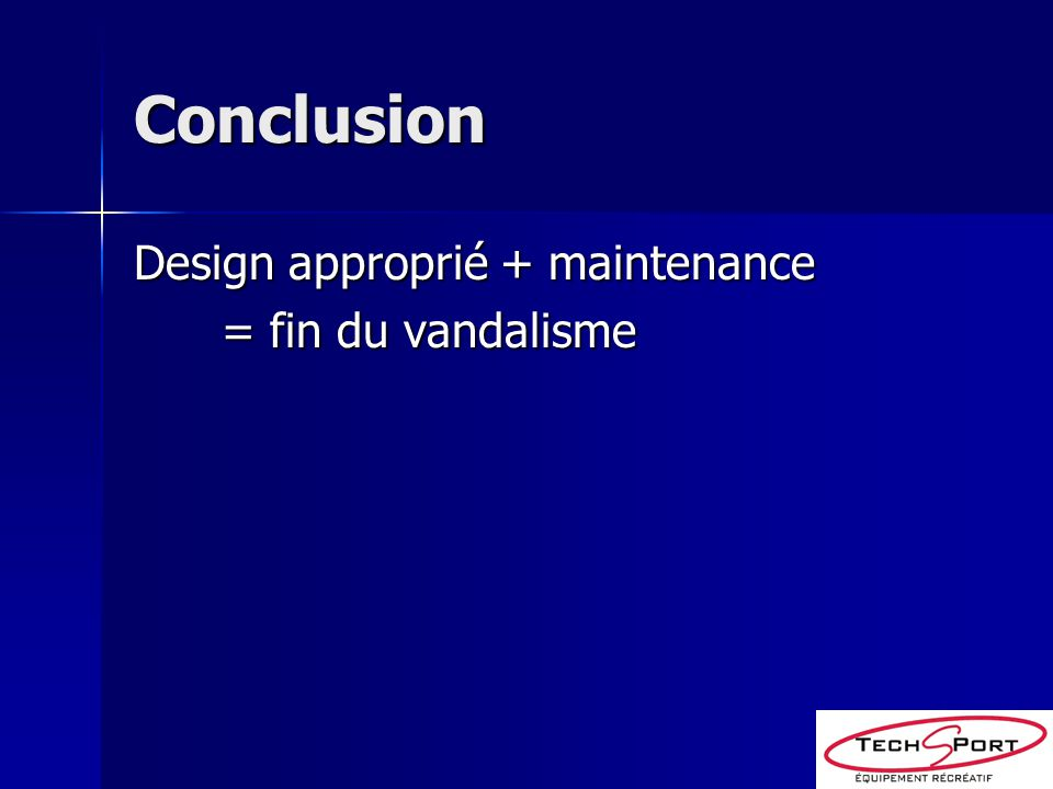Conclusion Design approprié + maintenance = fin du vandalisme