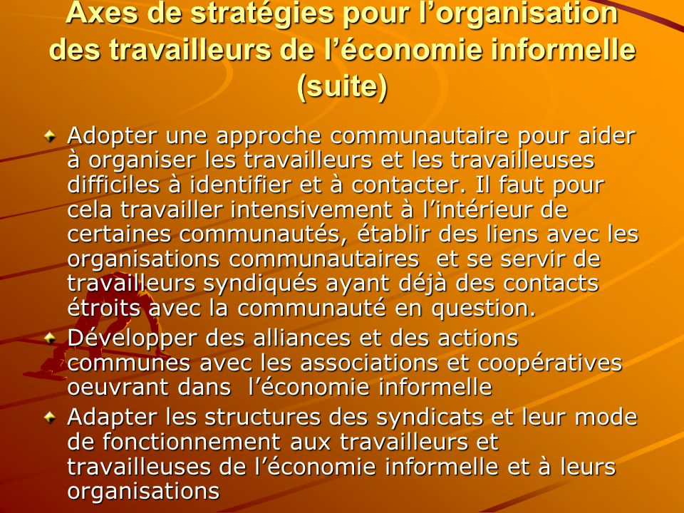 Axes de stratégies pour l'organisation des travailleurs de l'économie informelle (suite)