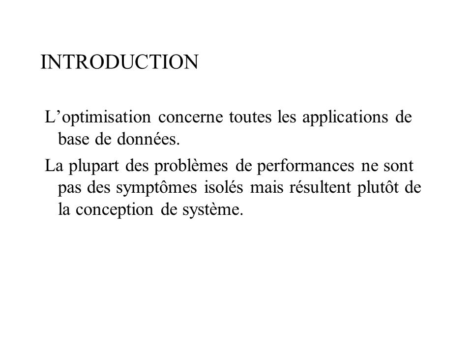 INTRODUCTION L'optimisation concerne toutes les applications de base de données.