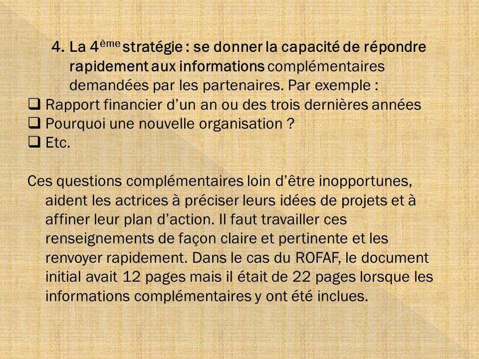 La 4ème stratégie : se donner la capacité de répondre rapidement aux informations complémentaires demandées par les partenaires. Par exemple :
