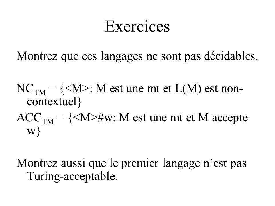 Exercices Montrez que ces langages ne sont pas décidables.