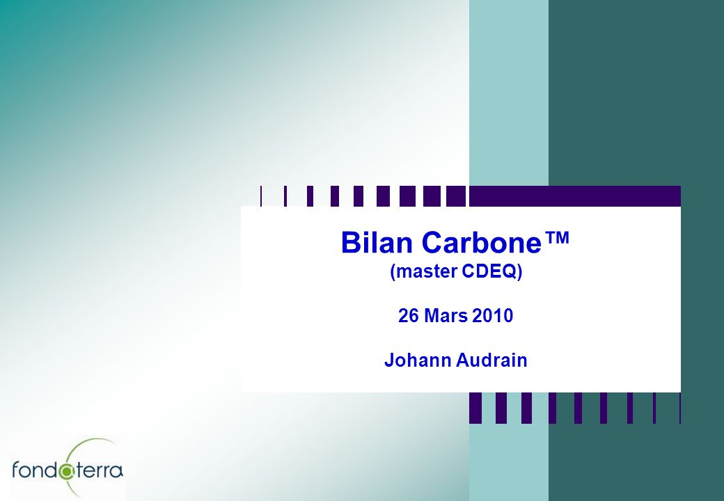 Bilan Carbone™ (master CDEQ) 26 Mars 2010 Johann Audrain