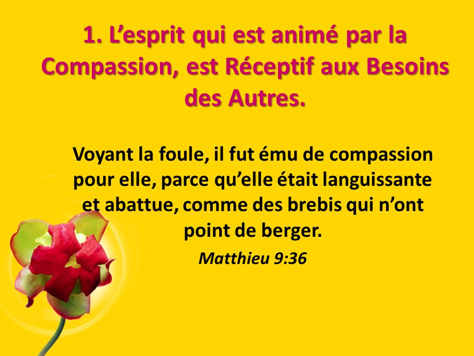 1. L'esprit qui est animé par la Compassion, est Réceptif aux Besoins des Autres.