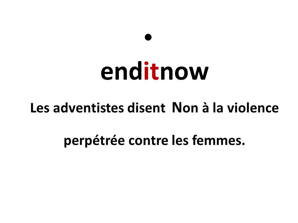 enditnow Les adventistes disent Non à la violence perpétrée contre les femmes.