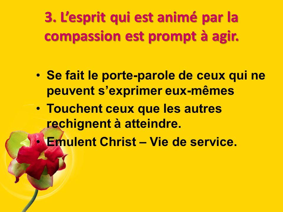3. L'esprit qui est animé par la compassion est prompt à agir.