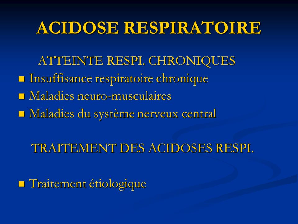 ACIDOSE RESPIRATOIRE ATTEINTE RESPI. CHRONIQUES