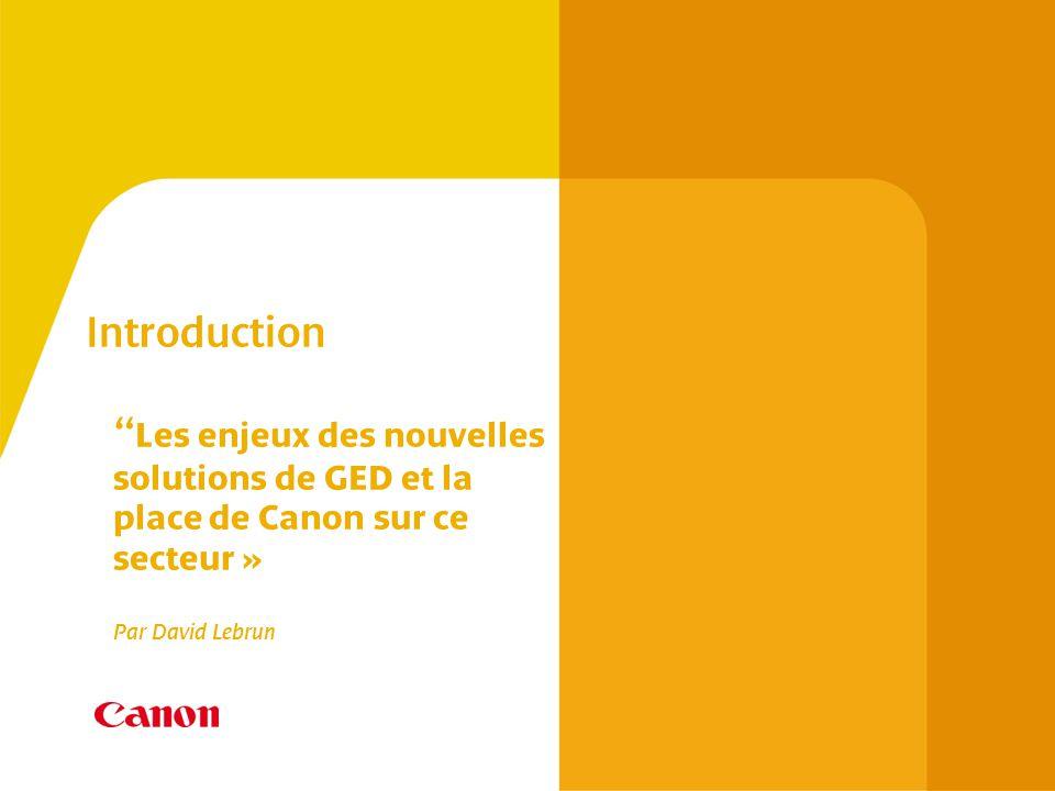 Introduction Les enjeux des nouvelles solutions de GED et la place de Canon sur ce secteur » Par David Lebrun