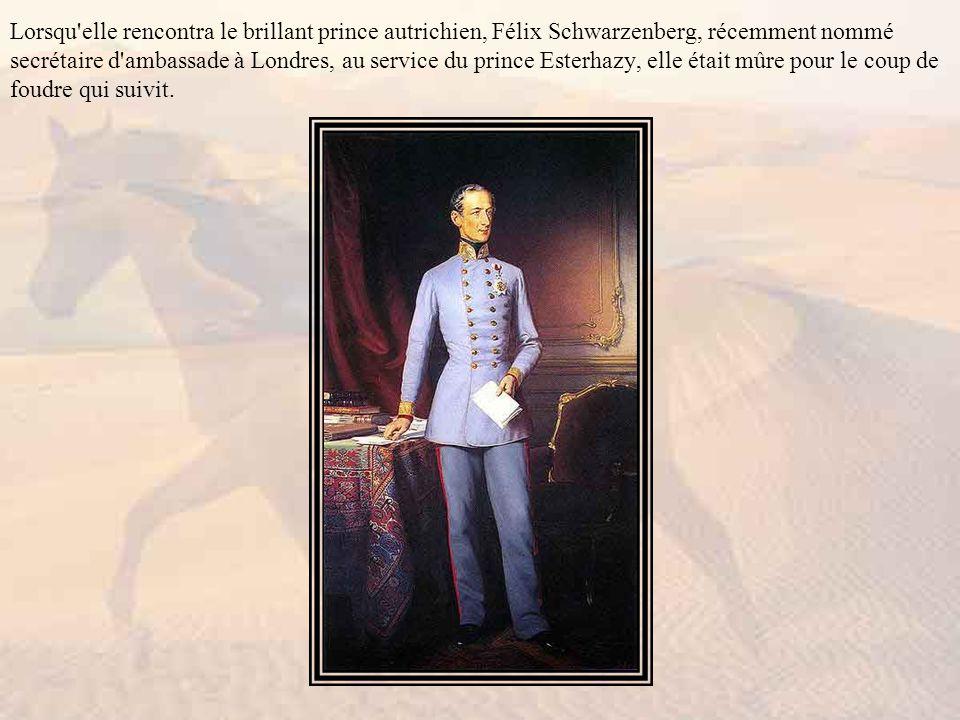 Lorsqu elle rencontra le brillant prince autrichien, Félix Schwarzenberg, récemment nommé secrétaire d ambassade à Londres, au service du prince Esterhazy, elle était mûre pour le coup de foudre qui suivit.