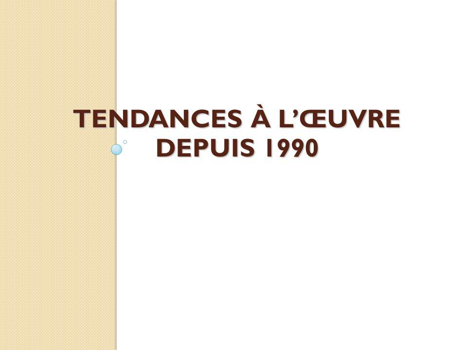 TENDANCES À L'ŒUVRE DEPUIS 1990