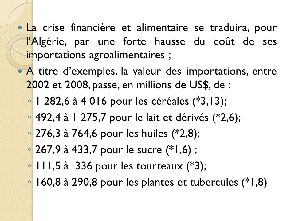 La crise financière et alimentaire se traduira, pour l'Algérie, par une forte hausse du coût de ses importations agroalimentaires ;