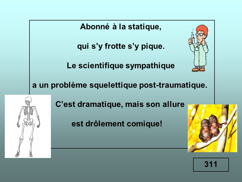 qui s'y frotte s'y pique. Le scientifique sympathique