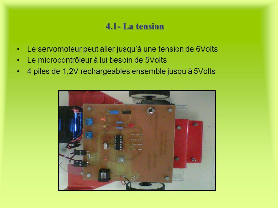 4.1- La tension Le servomoteur peut aller jusqu'à une tension de 6Volts. Le microcontrôleur à lui besoin de 5Volts.