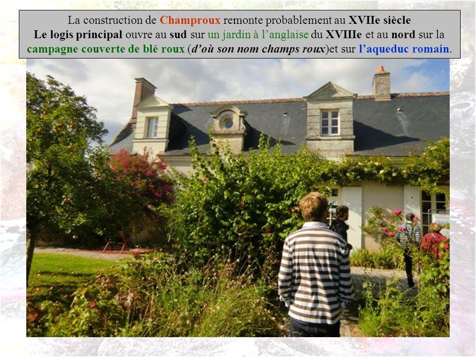 La construction de Champroux remonte probablement au XVIIe siècle