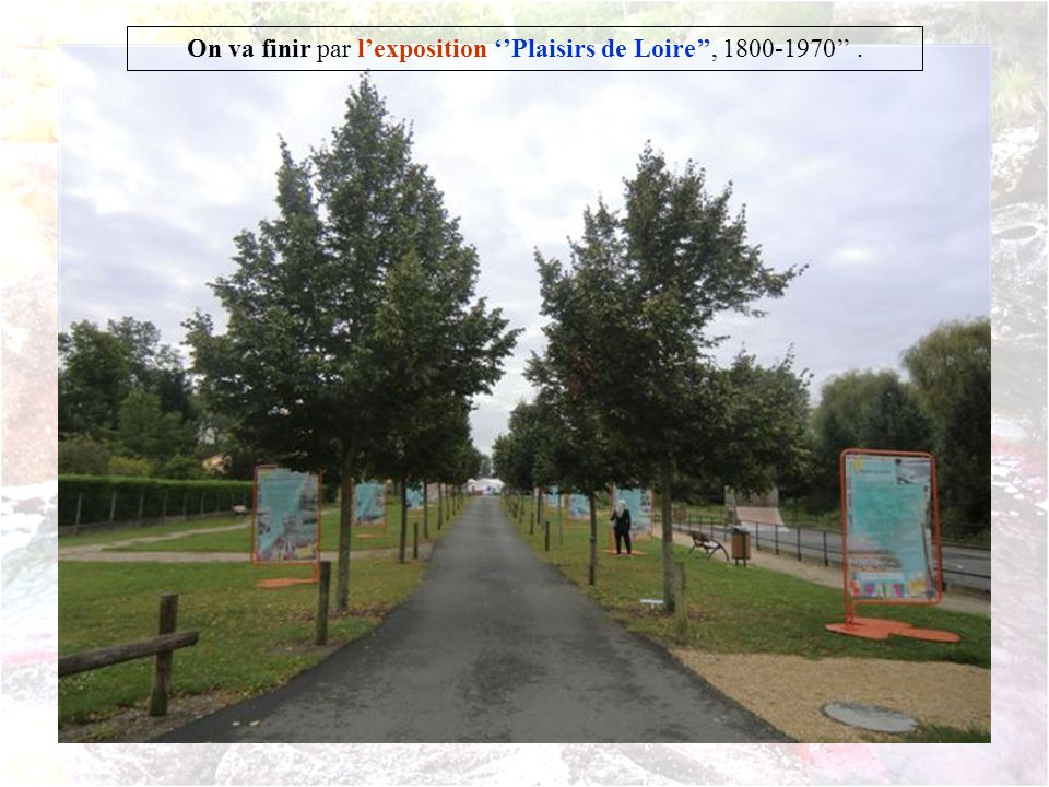 On va finir par l'exposition ''Plaisirs de Loire'', 1800-1970'' .