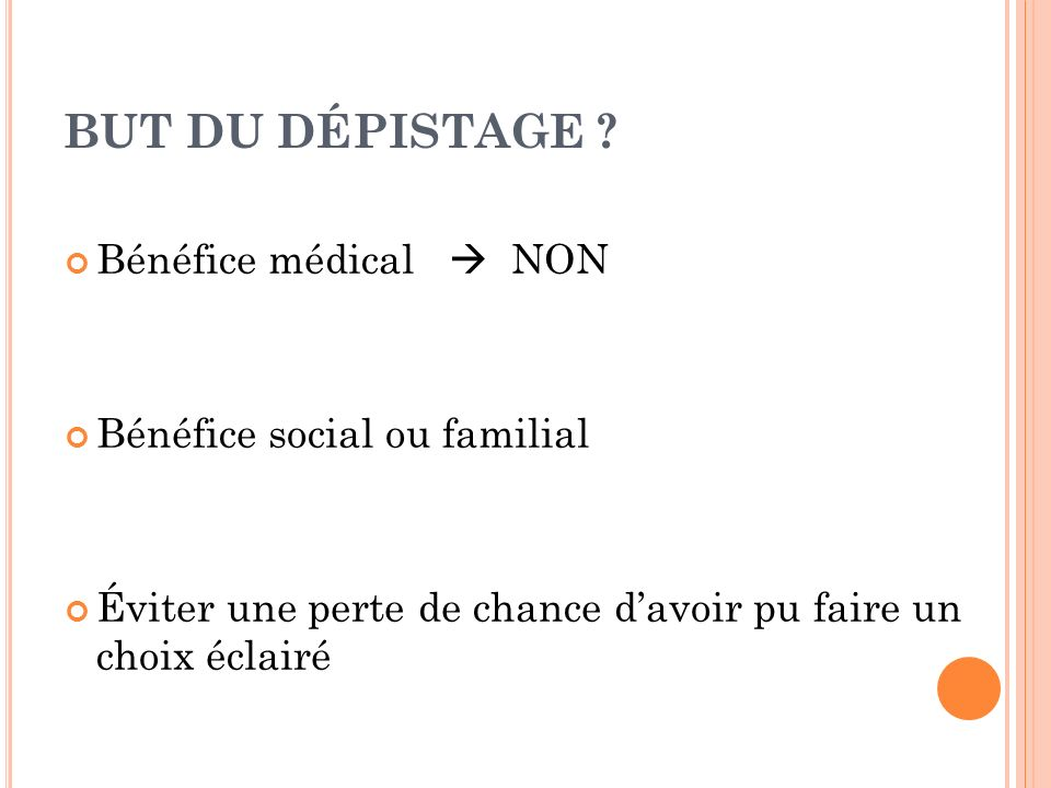BUT DU DÉPISTAGE Bénéfice médical  NON Bénéfice social ou familial