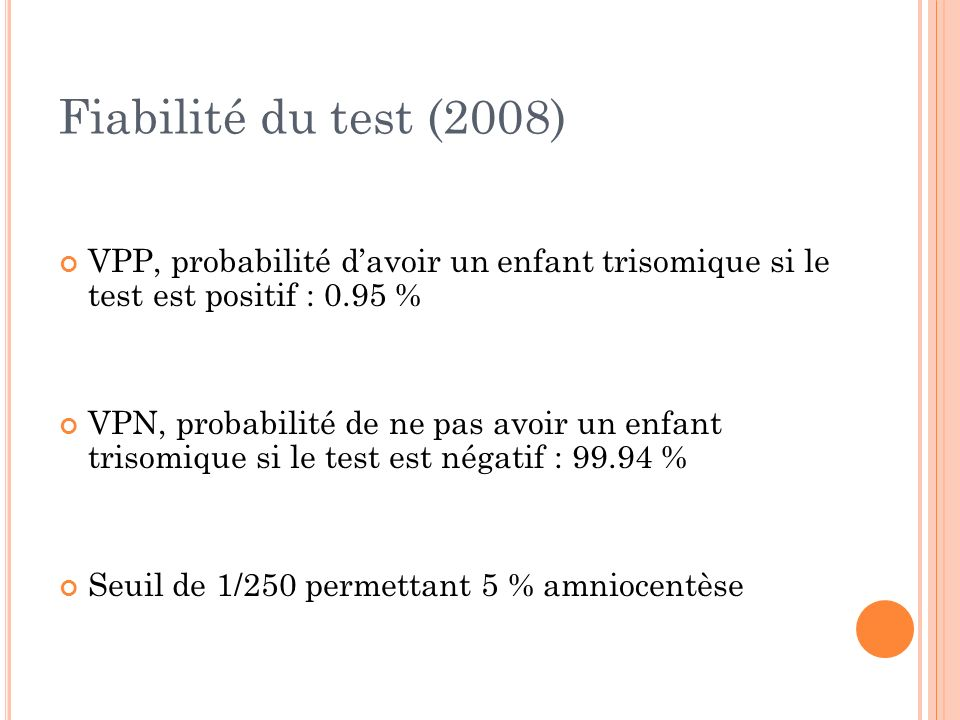 Fiabilité du test (2008)VPP, probabilité d'avoir un enfant trisomique si le test est positif : 0.95 %