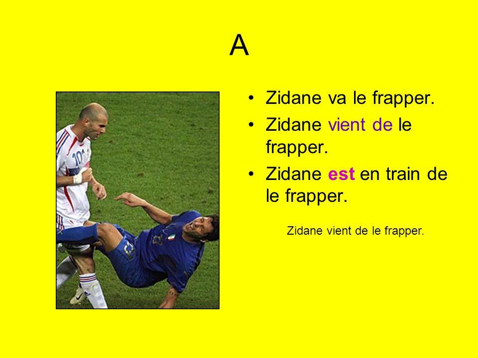 A Zidane va le frapper. Zidane vient de le frapper.