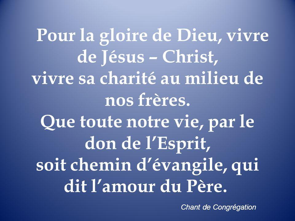 Pour la gloire de Dieu, vivre de Jésus – Christ, vivre sa charité au milieu de nos frères. Que toute notre vie, par le don de l'Esprit, soit chemin d'évangile, qui dit l'amour du Père.