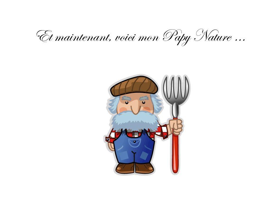 Et maintenant, voici mon Papy Nature …