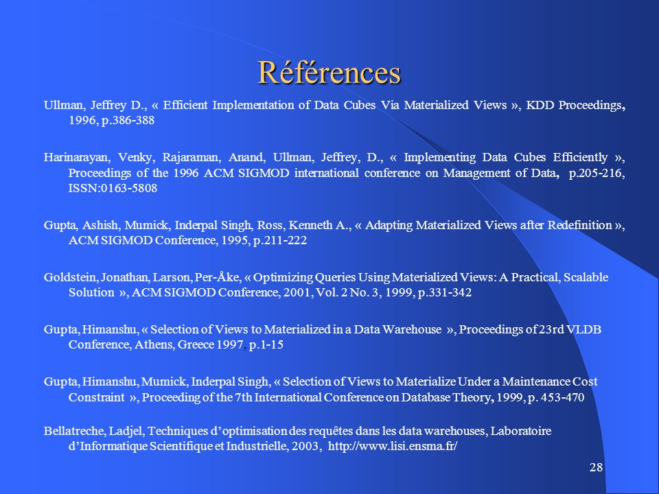 Références Ullman, Jeffrey D., « Efficient Implementation of Data Cubes Via Materialized Views », KDD Proceedings, 1996, p.386-388.