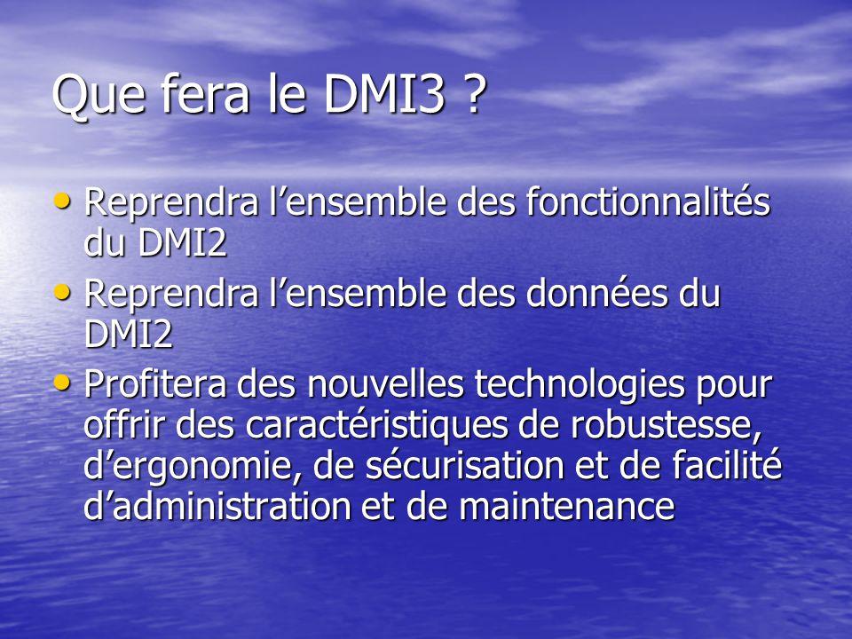Que fera le DMI3 Reprendra l'ensemble des fonctionnalités du DMI2