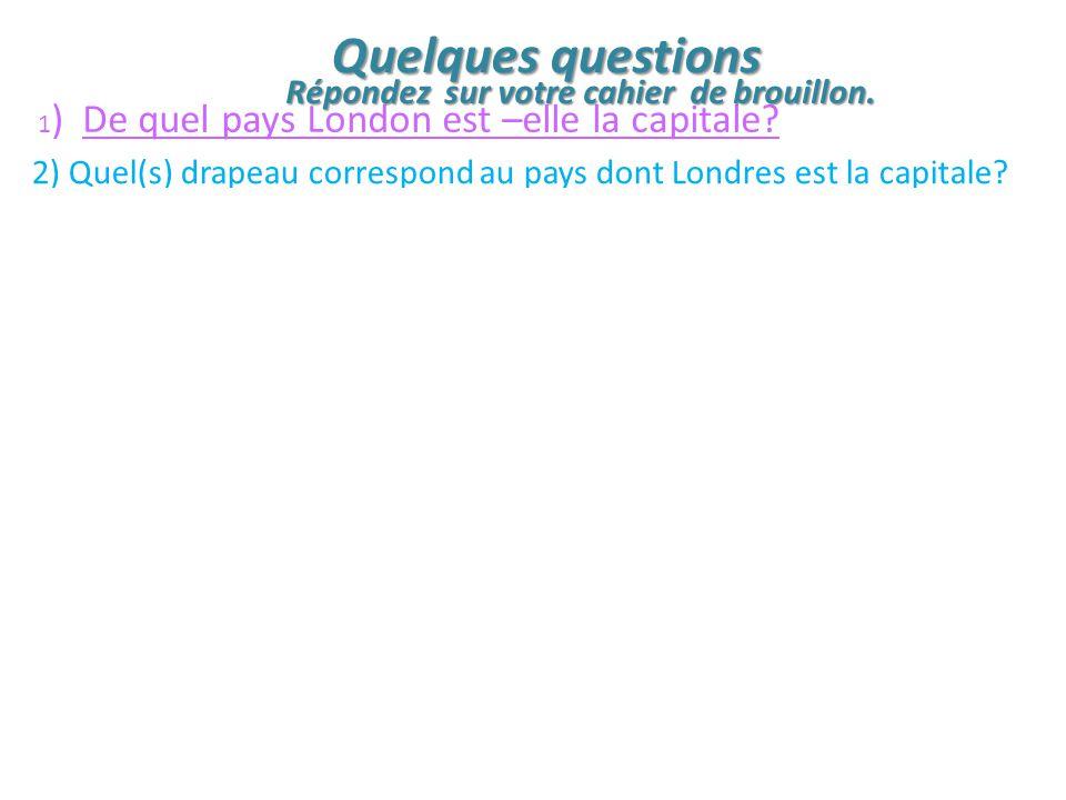 Quelques questions B Répondez sur votre cahier de brouillon.