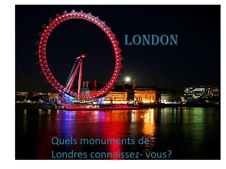 London Quels monuments de Londres connaissez- vous
