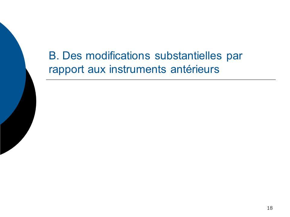 B. Des modifications substantielles par rapport aux instruments antérieurs
