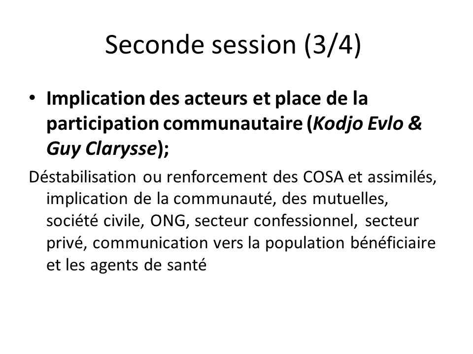 Seconde session (3/4) Implication des acteurs et place de la participation communautaire (Kodjo Evlo & Guy Clarysse);