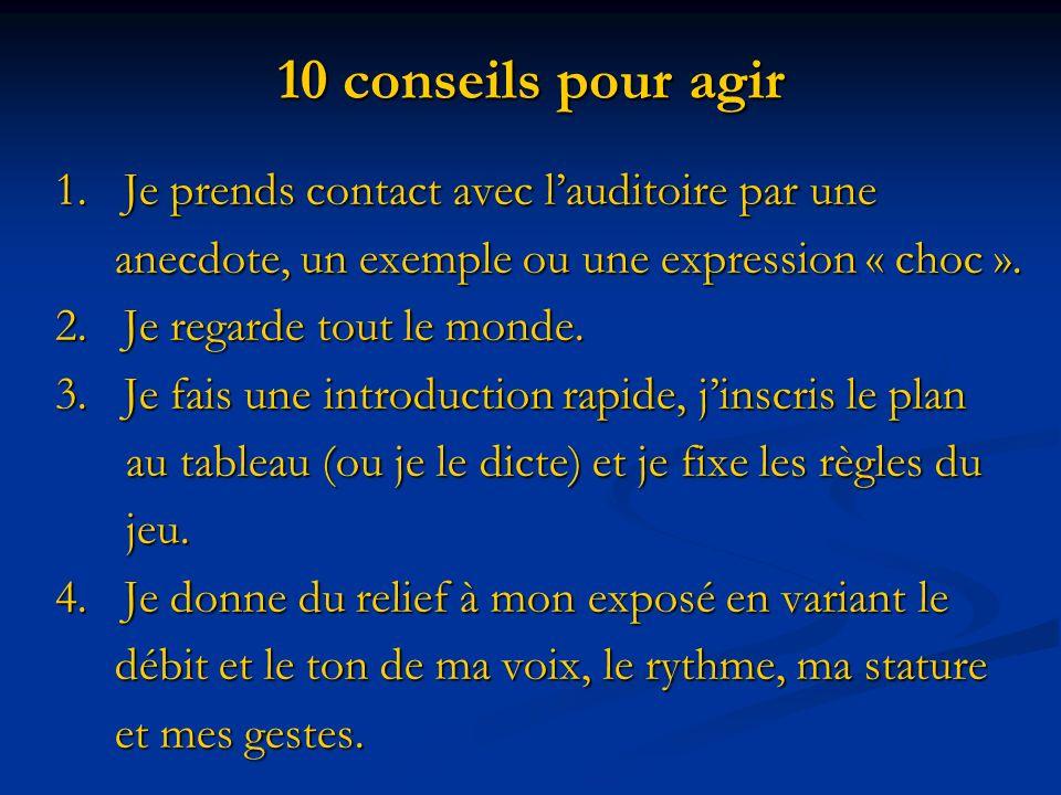 10 conseils pour agir 1. Je prends contact avec l'auditoire par une