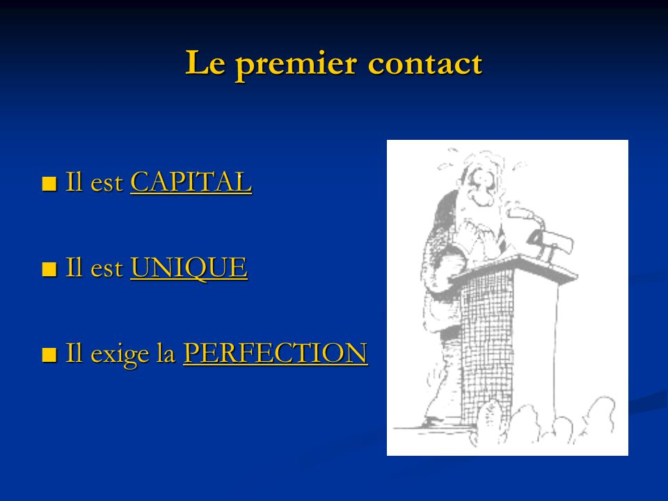 Le premier contact ■ Il est CAPITAL ■ Il est UNIQUE