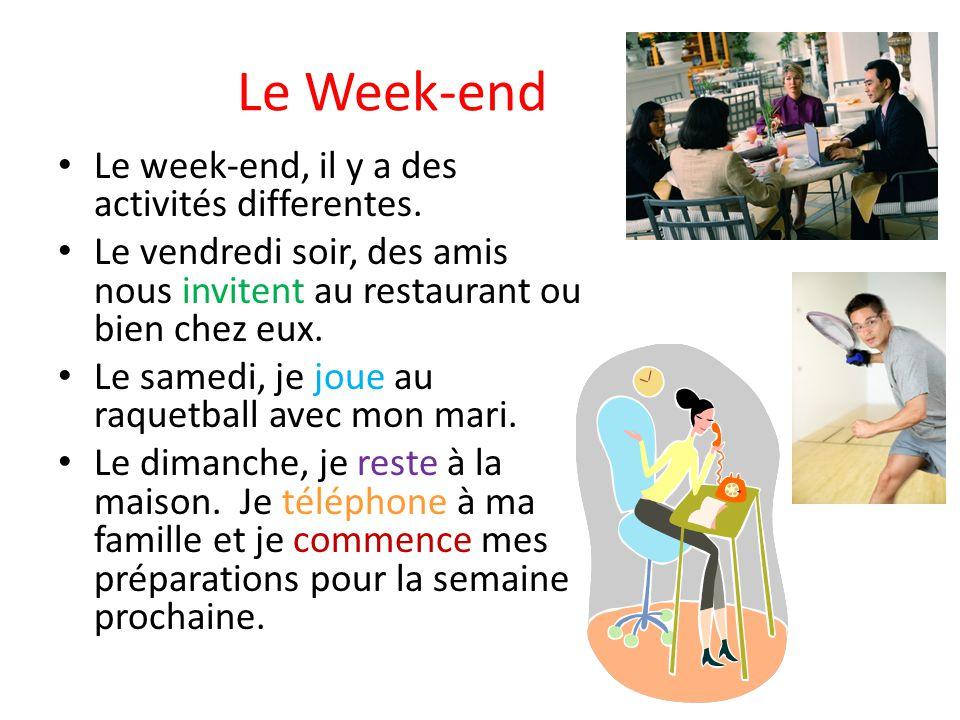 Le Week-end Le week-end, il y a des activités differentes.