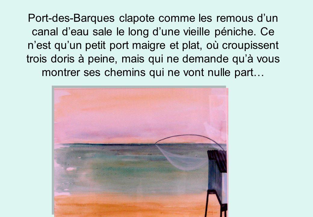 Port-des-Barques clapote comme les remous d'un canal d'eau sale le long d'une vieille péniche.
