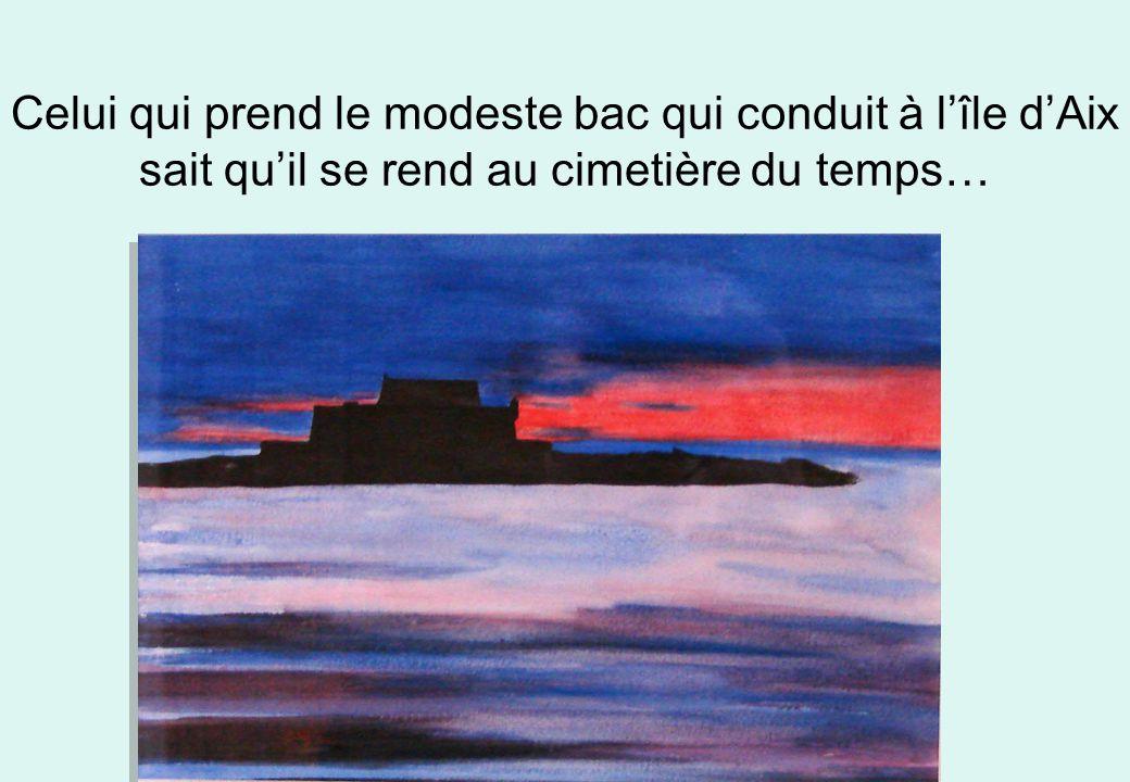 Celui qui prend le modeste bac qui conduit à l'île d'Aix sait qu'il se rend au cimetière du temps…