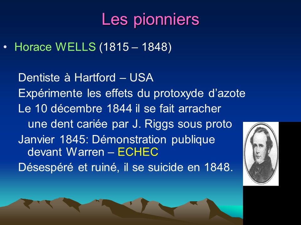 Les pionniers Horace WELLS (1815 – 1848) Dentiste à Hartford – USA
