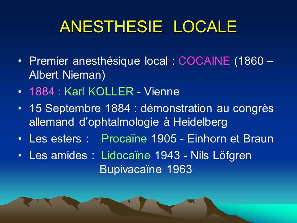 ANESTHESIE LOCALE Premier anesthésique local : COCAINE (1860 – Albert Nieman) 1884 : Karl KOLLER - Vienne.