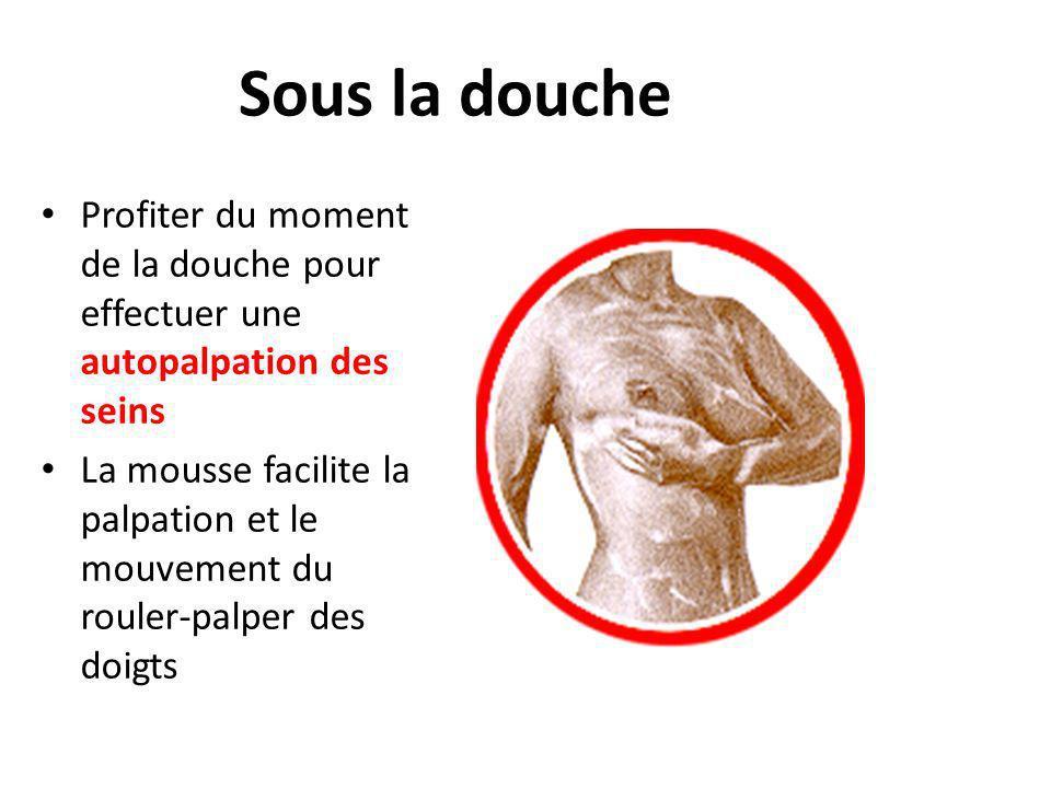 Sous la douche Profiter du moment de la douche pour effectuer une autopalpation des seins.