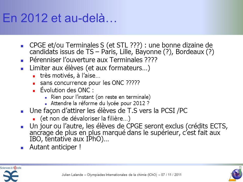 En 2012 et au-delà… CPGE et/ou Terminales S (et STL ) : une bonne dizaine de candidats issus de TS – Paris, Lille, Bayonne ( ), Bordeaux ( )