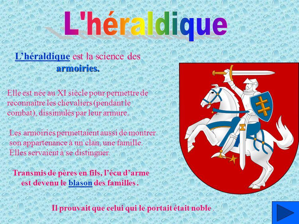 L'héraldique est la science des armoiries.
