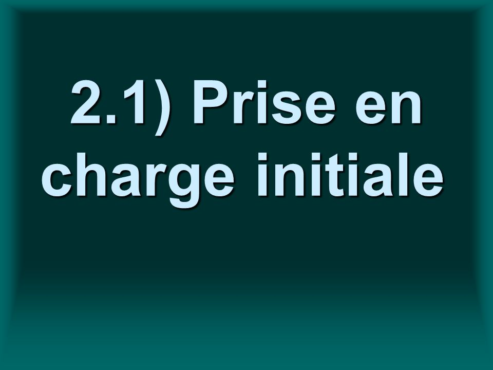 2.1) Prise en charge initiale