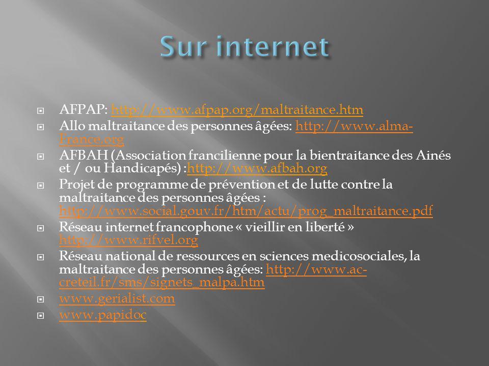 Sur internet AFPAP: http://www.afpap.org/maltraitance.htm
