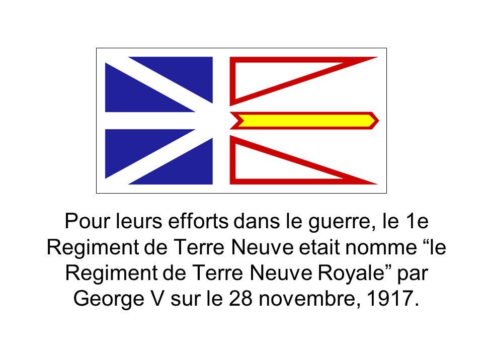 Pour leurs efforts dans le guerre, le 1e Regiment de Terre Neuve etait nomme le Regiment de Terre Neuve Royale par George V sur le 28 novembre, 1917.