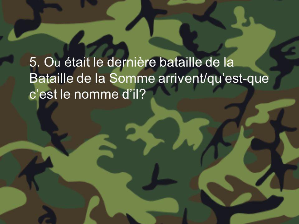 5. Ou était le dernière bataille de la Bataille de la Somme arrivent/qu'est-que c'est le nomme d'il