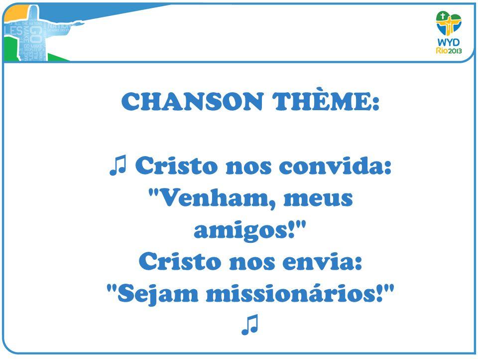CHANSON THÈME: ♫ Cristo nos convida: Venham, meus amigos! Cristo nos envia: Sejam missionários! ♫