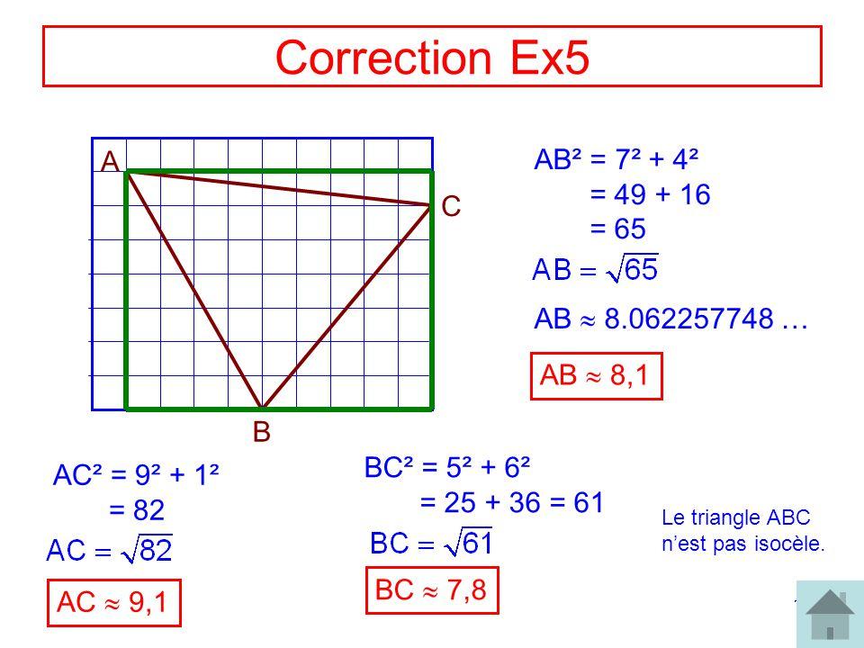 Correction Ex5 A AB² = 7² + 4² = 49 + 16 = 65 C AB  8.062257748 …