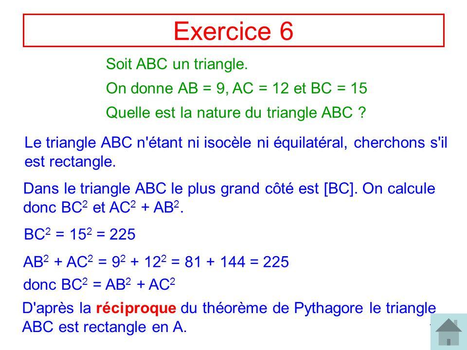 Exercice 6 Soit ABC un triangle. On donne AB = 9, AC = 12 et BC = 15