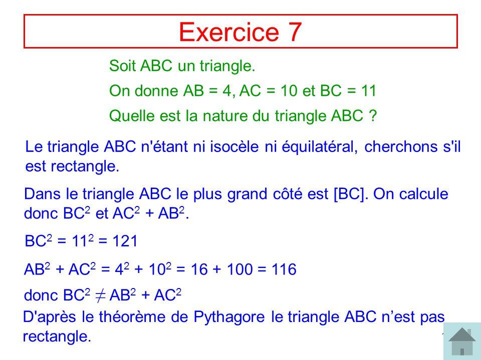 Exercice 7 Soit ABC un triangle. On donne AB = 4, AC = 10 et BC = 11