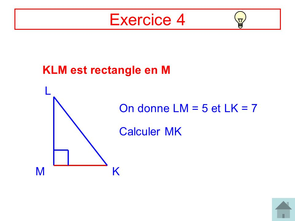 Exercice 4 KLM est rectangle en M L On donne LM = 5 et LK = 7